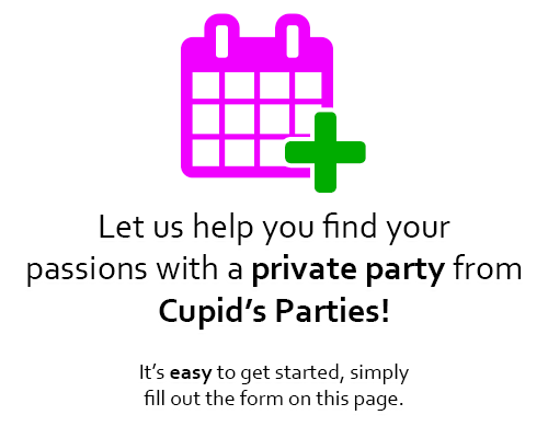 Schedule a party and we'll help you find your passions! To get started, simply fill out the form on this page.